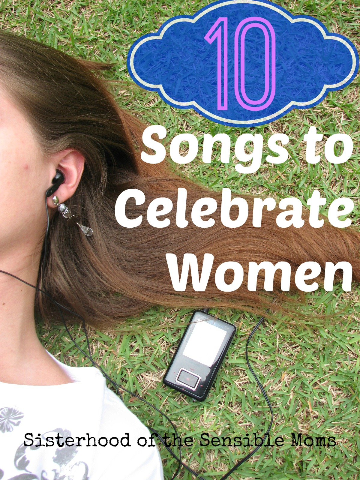 10 Songs to Celebrate Women: because every day and every woman deserves a little celebration. Add these to your playlist now! Sisterhood of the Sensible Moms