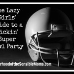 The Lazy Girls' Guide to a Kicking Super Bowl Party
