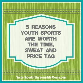 5 Reasons Youth Sports Are Worth The Time Sweat and Price Tag