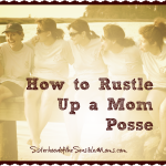 How to Rustle Up a Mom Posse