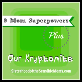 9 Mom Superpowers Plus Our Kryptonite
