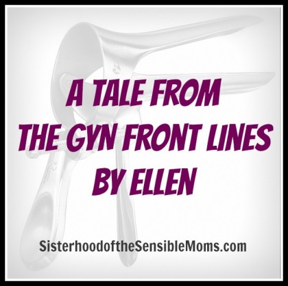 A Tale From The Gyn Front Lines by Ellen