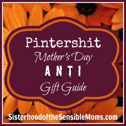 Pintershit Mother's Day Anti Gift Guide