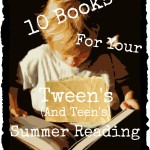 10 Books For Your Tween's (and Teen's) Summer Reading