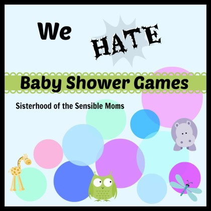 We Hate Baby Shower Games - Sisterhood of the Sensible Moms