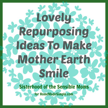 Lovely Repurposing Ideas To Make Mother Earth Smile