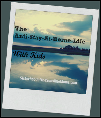 The Anti-Stay-At-Home-Life With Kids
