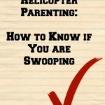 Helicopter Parents: How to Know if You Are Swooping
