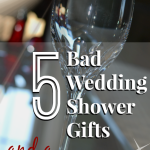 5 Bad Wedding Shower Gifts and a Gem