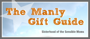 The Manly Gift Guide for all of the boys in your life. - Sisterhood of the Sensible Moms