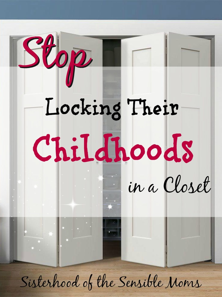 Stop Locking Their Childhoods in a Closet - Sisterhood of the Sensible Moms