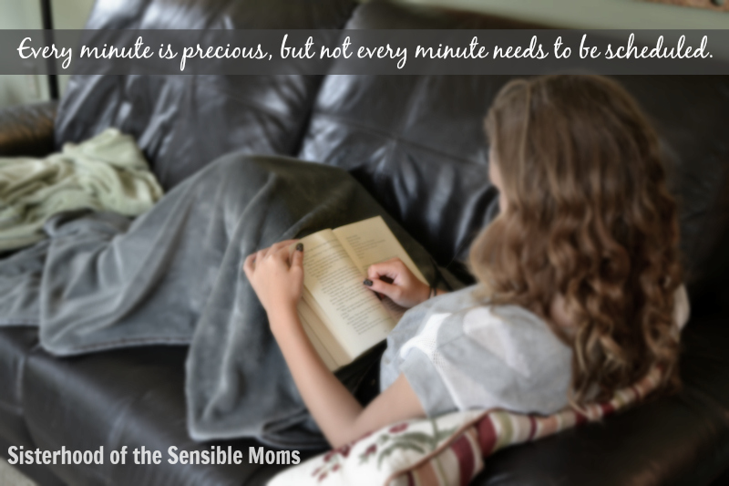 Every minute is precious, but not every minute needs to be scheduled. - Sisterhood of the Sensible Moms - 5 Things All Teen Girls Need