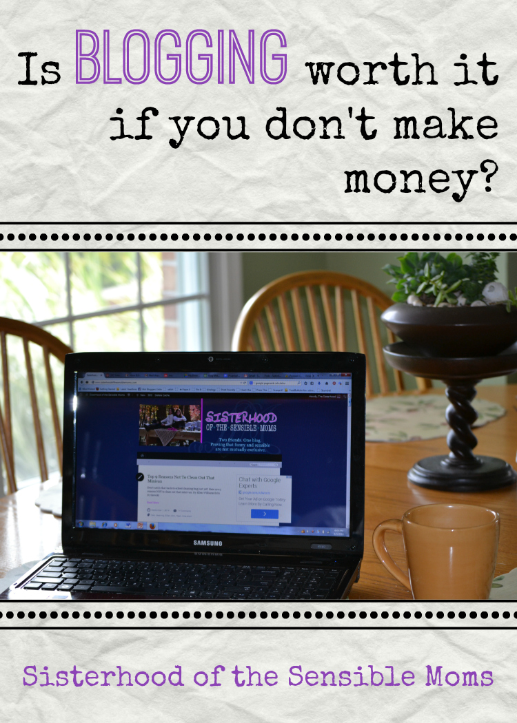 Can the value of blogging only be measured in paychecks? Is blogging worth it if you don't make money? You decide. - Sisterhood of the Sensible Moms
