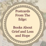 Postcards from the Edge: Books About Grief and Loss and Hope