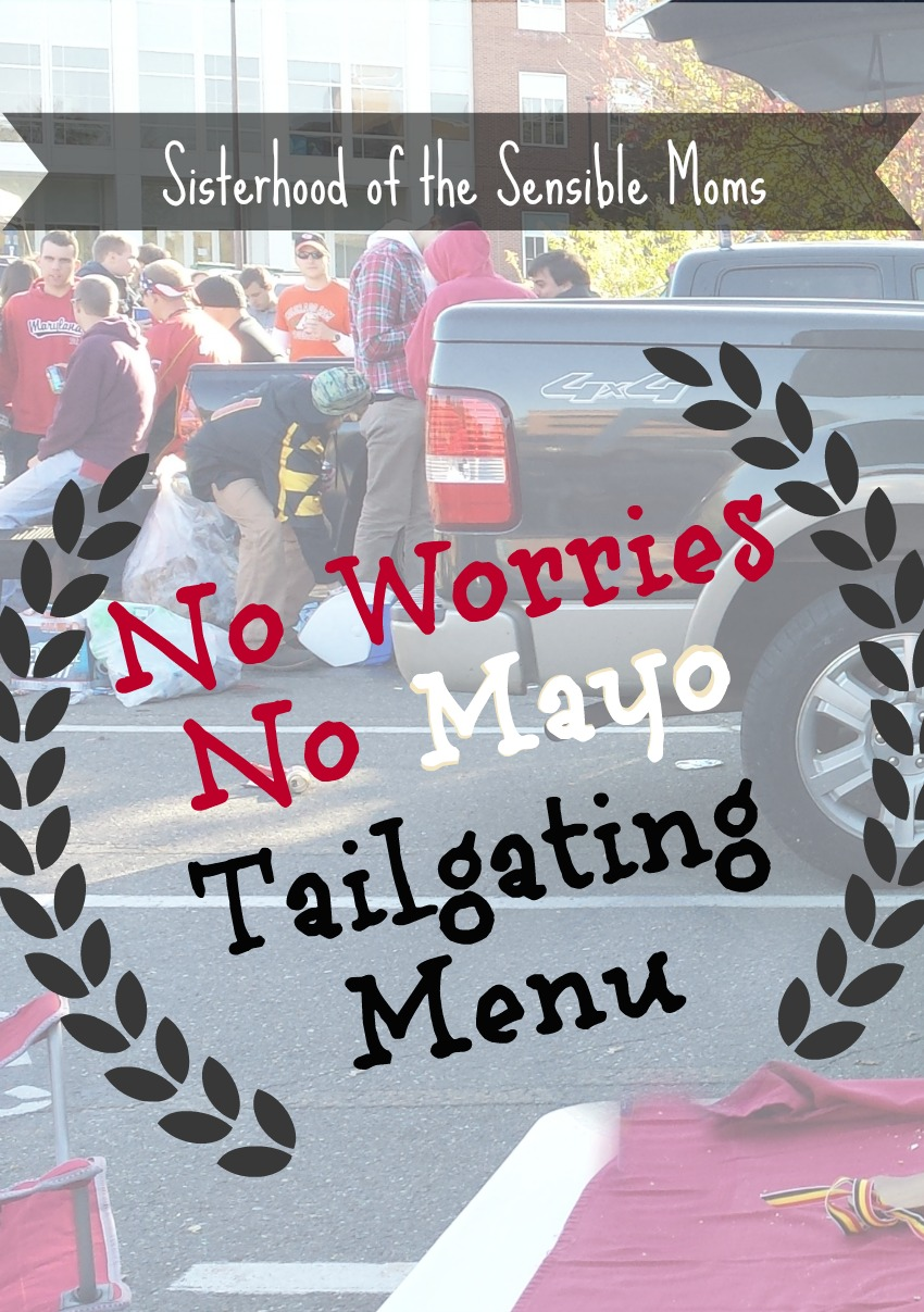 No Worries, No Mayo Taligating Menu Plan -- These recipes are yummy AND easy! -- Sisterhood of the Sensible Moms