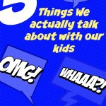 5 Things We Actually Talk About With Our Kids