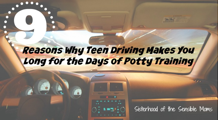 9 Reasons Why Teen Driving Makes You Long for the Days of Potty Training. Parenting is all about perspective . . . and keeping your sense of humor. What do potty training and teen driving have in common? More than you think. Parenting advice you can use from Sisterhood of the Sensible Moms.