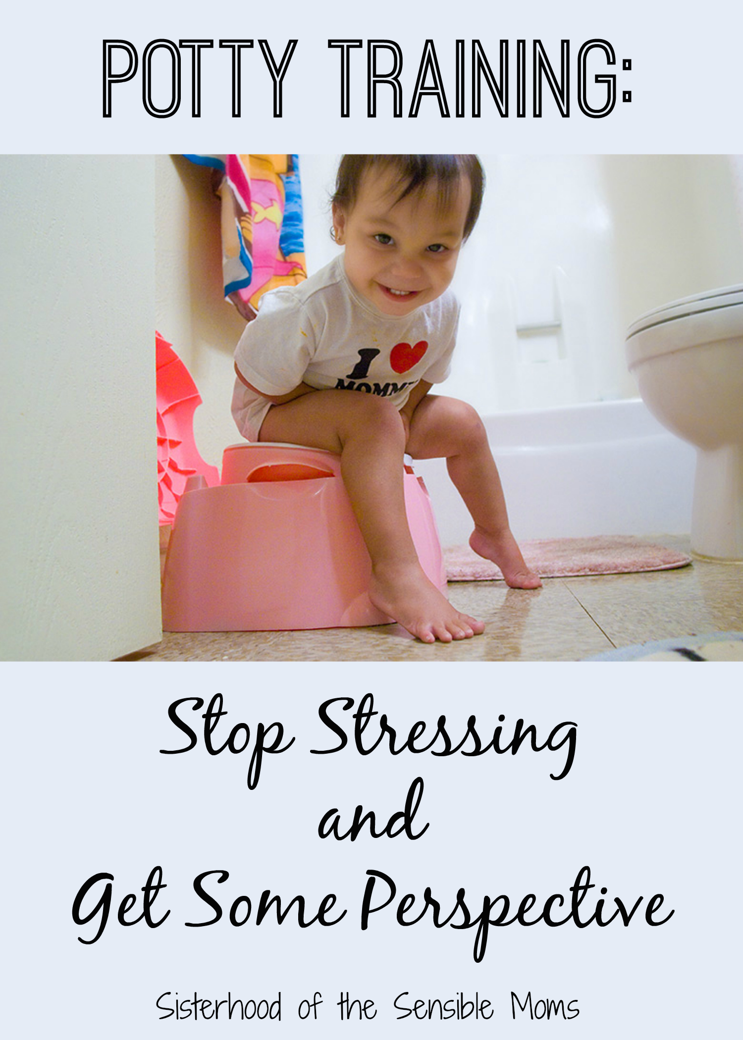 Potty Training: Stop Stressing and Get Some Perspective. Parenting advice and tips for those of us with a sense of humor. Sisterhood of the Sensible Moms