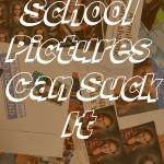 School Pictures Can Suck It
