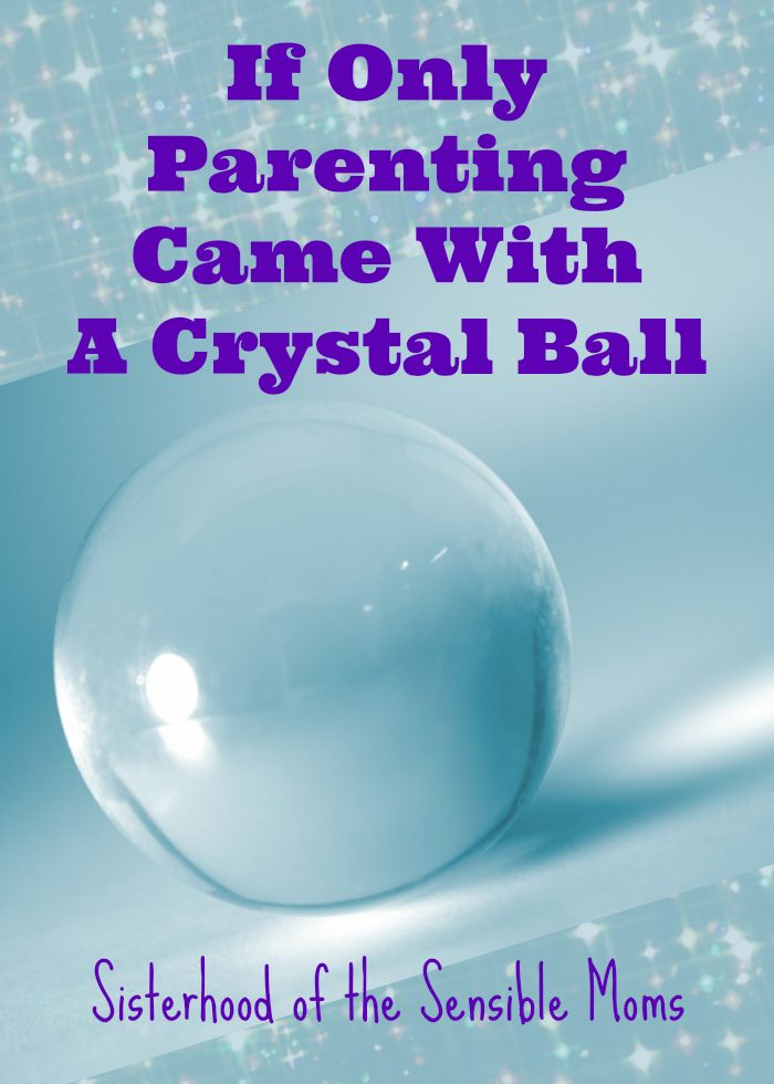 If Only Parenting Came With a Crystal Ball  resisting helicopter parenting would be so much easier.