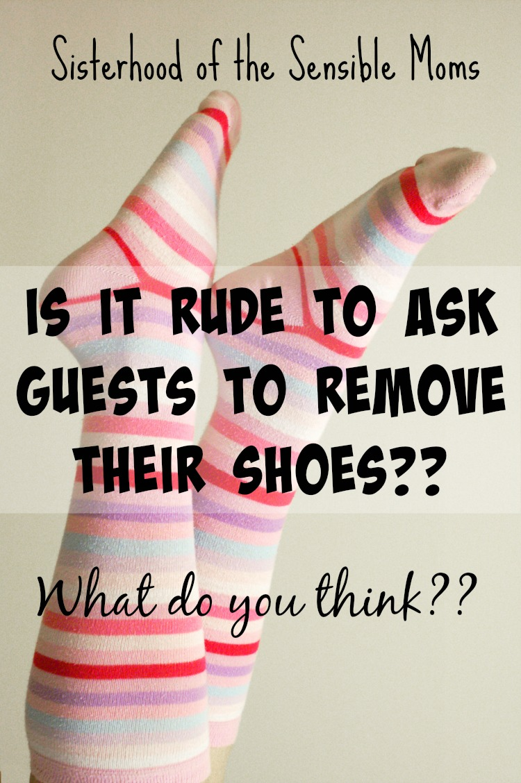 Shoehorned into a Sticky Situation -- Is it Rude to Ask Guests to Remove Their Shoes? This hard hitting question deserves an answer! -- Sisterhood of the Sensible Moms