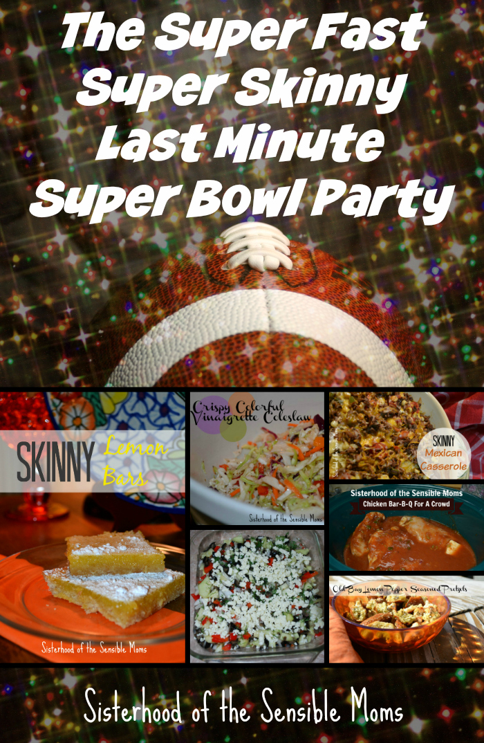 The Super Fast Super Skinny Last Minute Super Bowl Party - This menu is easy to prepare and easy on the waistline. - Sisterhood of the Sensible Moms