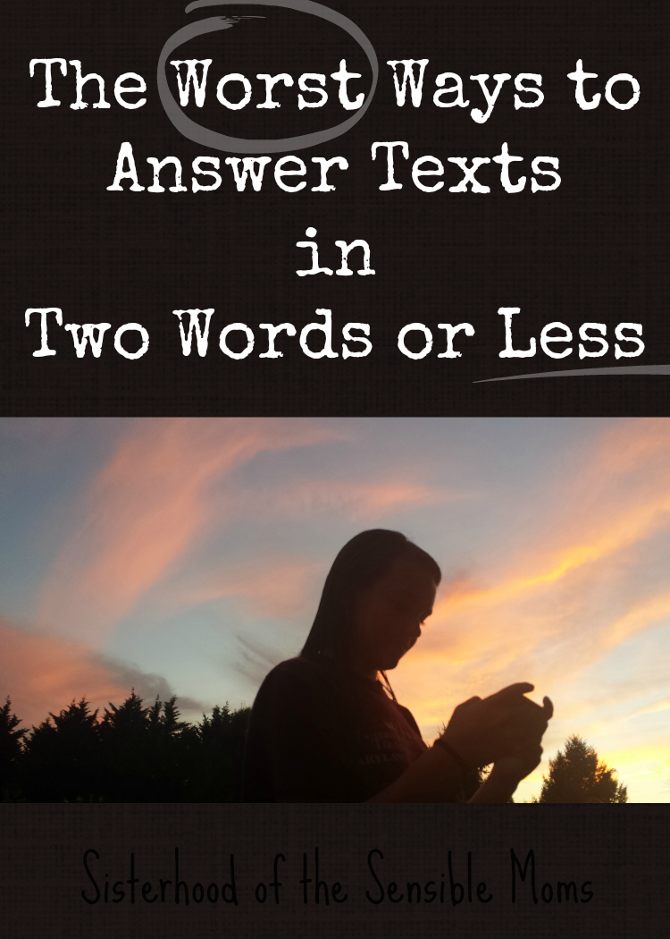 "The Worst Ways to Answer Texts in Two Words or Less - When an ""okay"" just won't cut it because it leaves you wandering around a soccer field. Sometimes communication regresses when it evolves. -- Sisterhood of the Sensible Moms"
