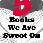 5 Books We Are Sweet On