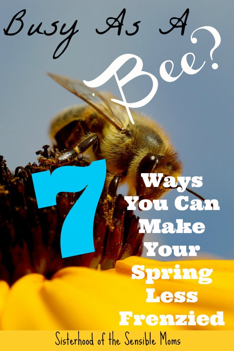 "Got a jam-packed spring? ""Make"" some time with these 7 ways to make it less frenzied--Sisterhood of the Sensible Moms"