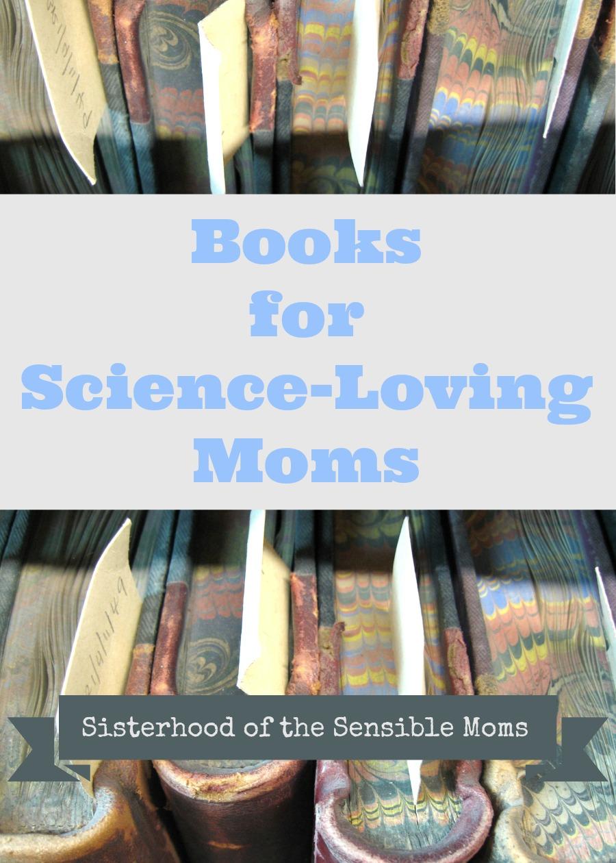 Bookd for Science-Loving Moms   Sisterhood of the Sensible Moms