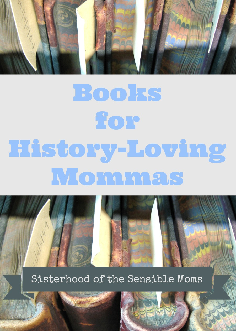 Books For History-Loving Mommas | Sisterhood of the Sensible Moms