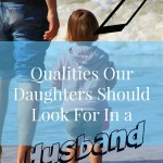 7 Qualities Our Daughters Should Look For in A Husband