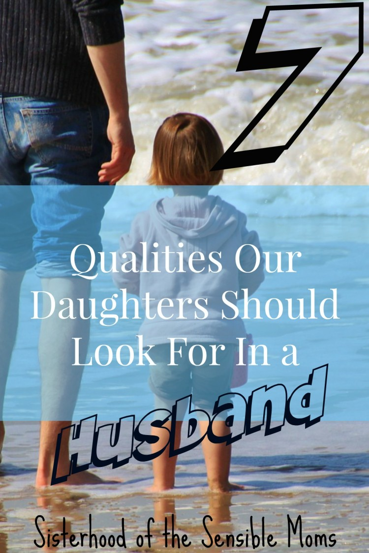 A little guide for our daughters about the qualities they should look for in a husband. We want good sons-in-law! Sisterhood of the Sensible Moms