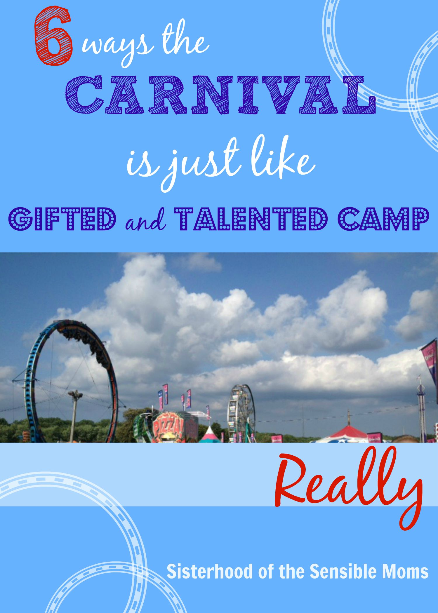 This summer, can you actually see the knowledge oozing out of your kids' ears like a Popsicle melting on a parking lot? Our solution? The carnival is just like gifted and talented camp. Really. From Sisterhood of the Sensible Moms.