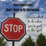 Life Lesson: Toxic Questions Don't Have to Be Answered