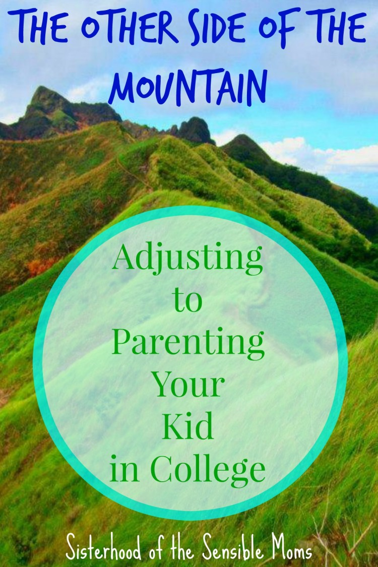 The Other Side of the Mountain: Adjusting to Parenting your Kid in College, a guide to help every mother and father. | Parenting Advice | Sisterhood of the Sensible Moms