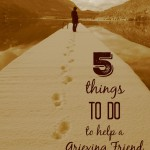 5 Things To DO to Help a Grieving Friend