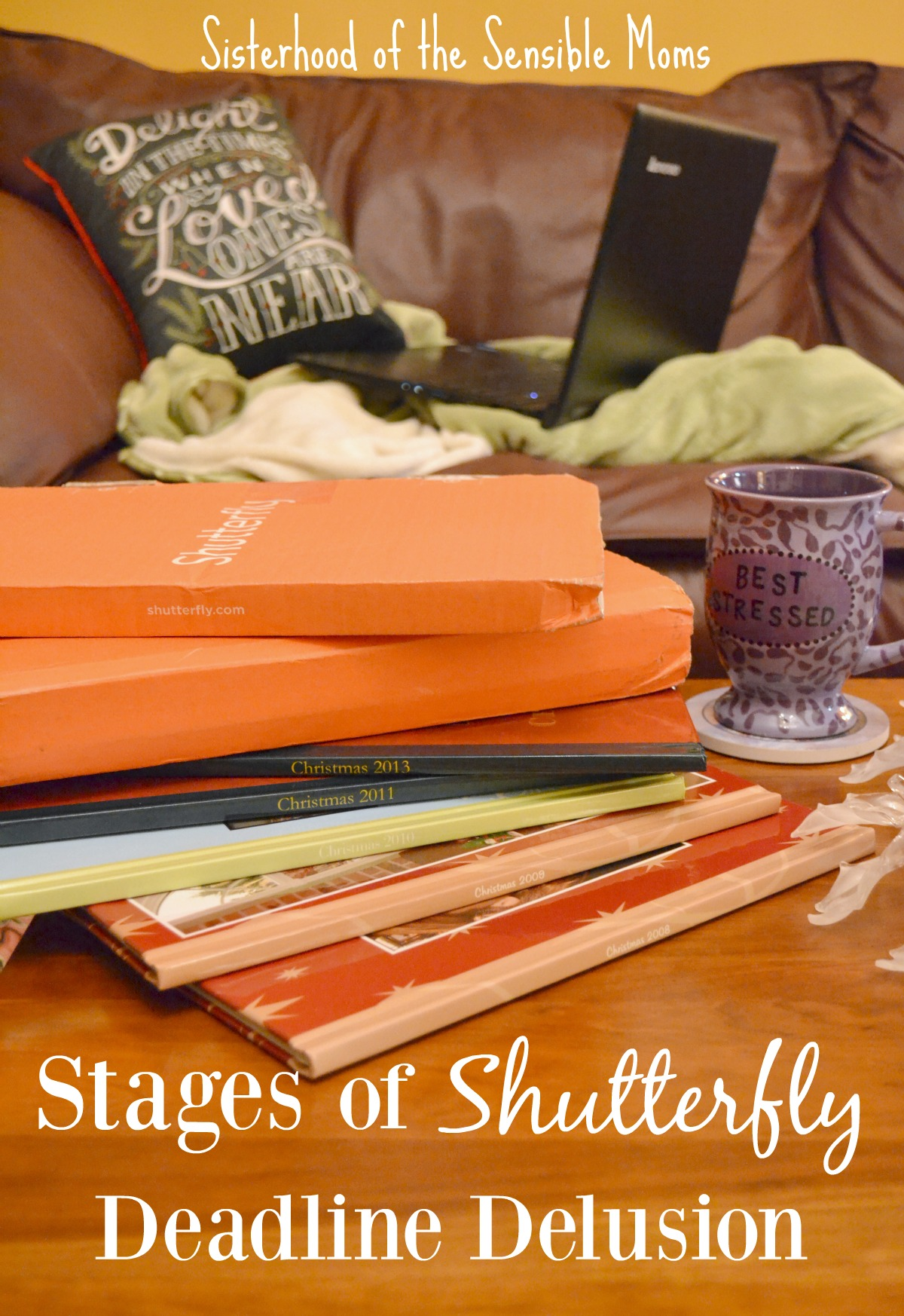 Stages of Shutterfly Deadline Delusion: Photo books are such personal, wonderful gifts . . . that will drive you to the brink of insanity as you try to make that Shutterfly deadline. |Christmas| Sisterhood of the Sensible Moms