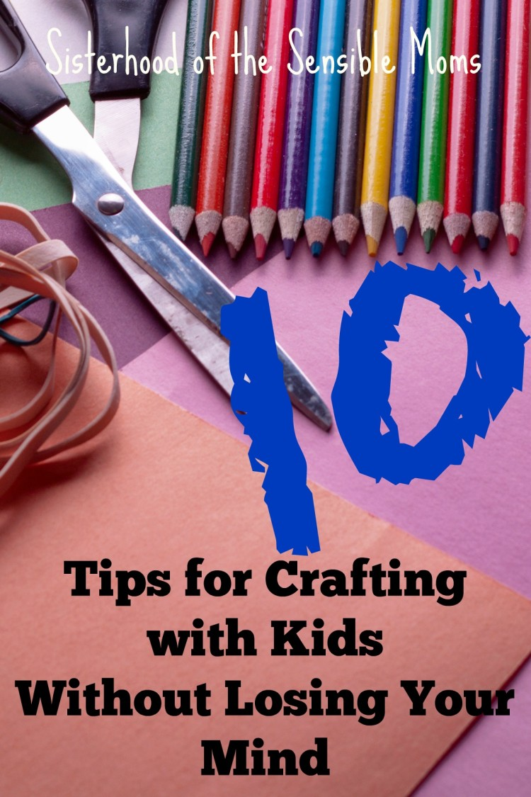 10 Tips for Crafting with Kids: A complete guide with strategies and ideas for non-crafty moms and dads! | Parenting Advice | Sisterhood of the Sensible Moms