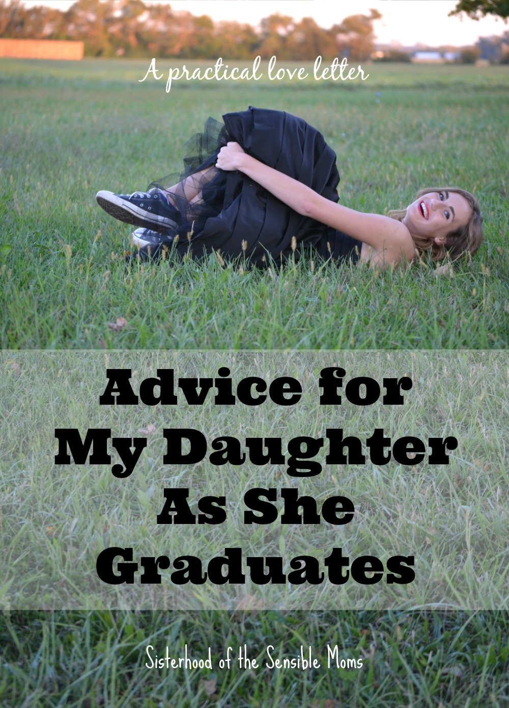advice for my daughter as she graduates sisterhood of the a practical love letter filled advice for a graduating high school senior childhood is