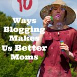 10 Ways Blogging Makes Us Better Moms