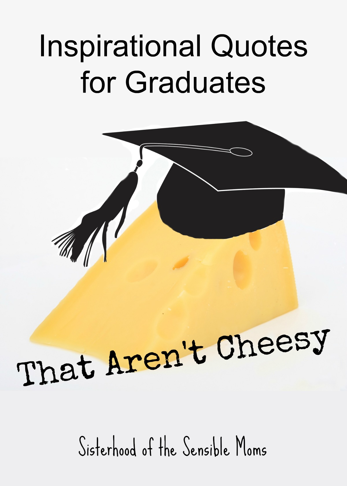 "Nothing centers a speech, or even a graduation card sentiment, like a good quote, but enough with the ""reach for the stars"" and the ""follow your dreams."" Check out these inspirational quotes for graduates that aren't cheesy. 