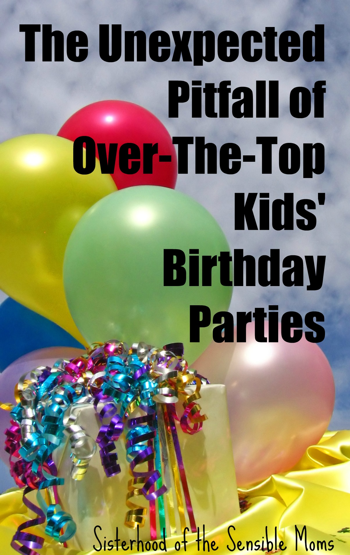 The Unexpected Pitfall of Over-The-Top Kids' Birthday Parties: It's all fun and games until it's not. Looking down the road into the future. |Parenting | Sisterhood of the Sensible Moms