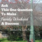 Ask This One Question to Make Family Weekend a Success