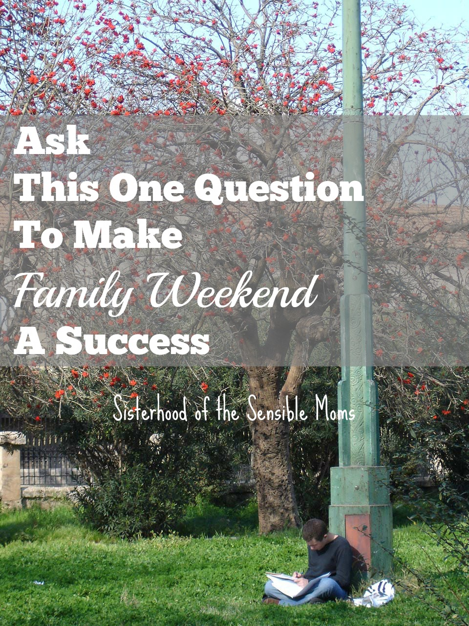 There's so much anticipation surrounding visiting your freshman in college that the weekend can actually flop. Ask this one question to make family weekend a success. | Parenting | Sisterhood of the Sensible Moms