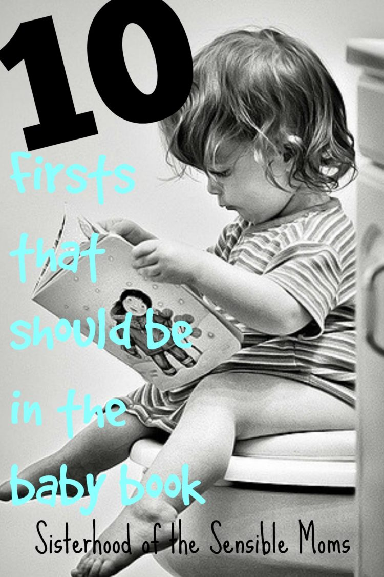 Honest Parenting: Get to the heart (and humor) of what parenting is really about with these 10 firsts that should make the baby book | Sisterhood of the Sensible Moms