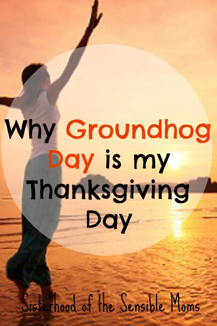 Lessons about the strength of motherhood and the joys of friends becoming family can change a life. Even on Groundhog Day. Why Groundhog Day is My Thanksgiving Day. | Sisterhood of the Sensible Moms